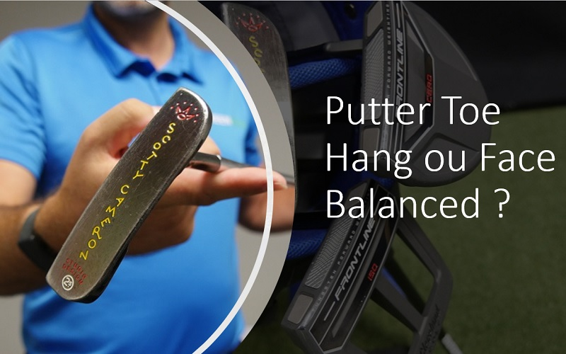 Comment Déterminer si on doit utiliser un putter toe hang ou face balanced ?