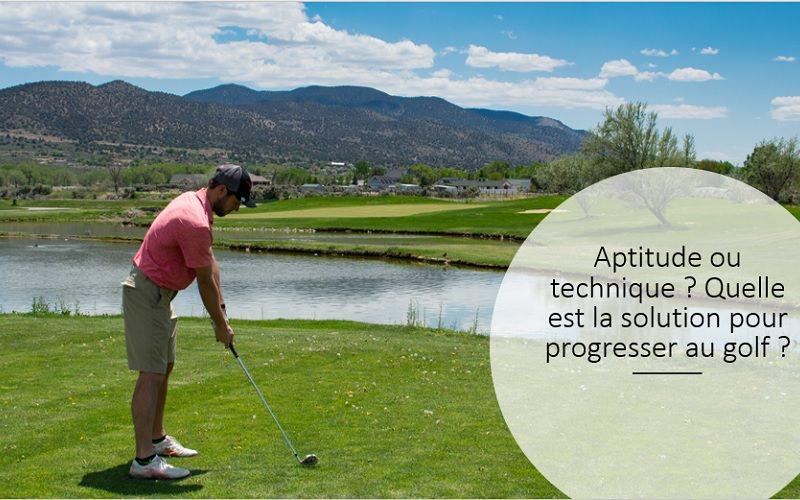 Faut-il plus d'aptitude ou plus de technique pour progresser au golf?