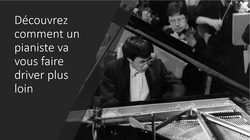 Découvrez comment un pianiste peut vous faire driver plus loin