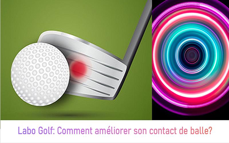 Labo Golf: Comment améliorer son contact de balle?