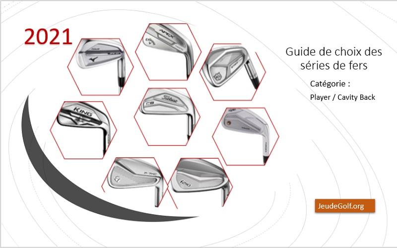 Guide de choix 2021 des séries de fers dites «Player» et «Cavity Back»