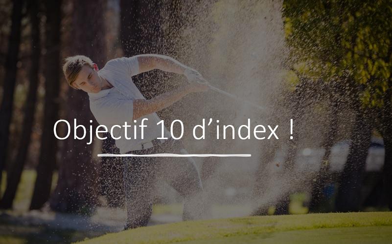 Jouer 10 d'index? Quels sont les objectifs à atteindre sur le parcours?
