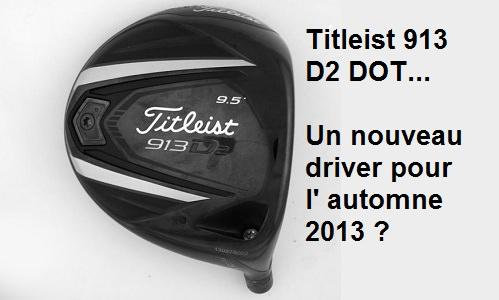 Titleist: Un nouveau driver 913 D2 DOT pour l'Automne?