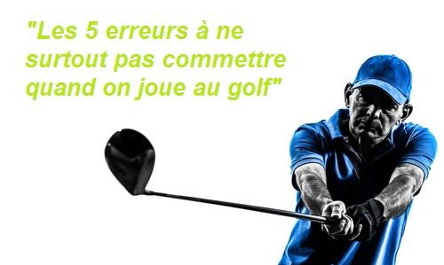 5 erreurs à ne jamais commettre sur un parcours de golf!