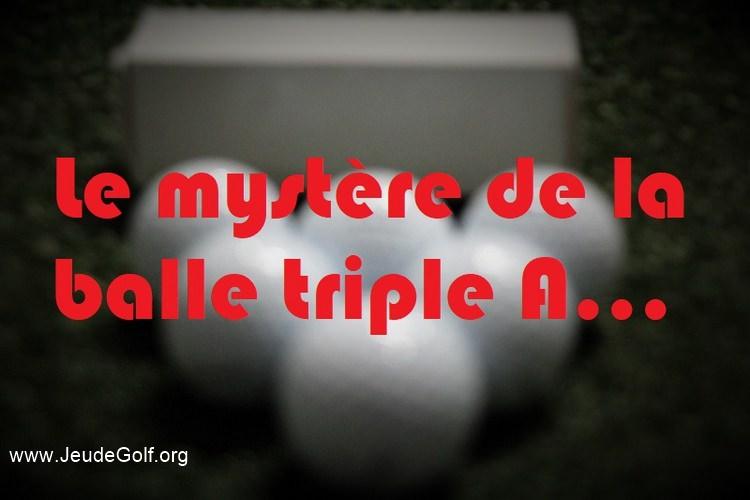 Le mystère de la balle de golf triple A…