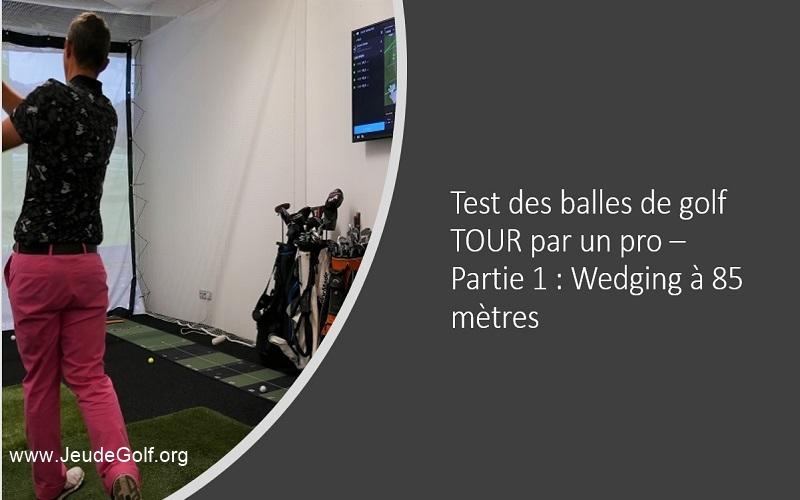 Test des balles de golf TOUR 2019 (Partie 1:Wedging)